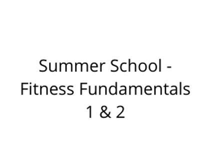 Summer School - Fitness Fundamentals 1 & 2