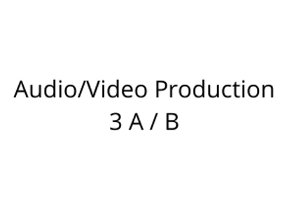 Audio/Video Production 3 A / B