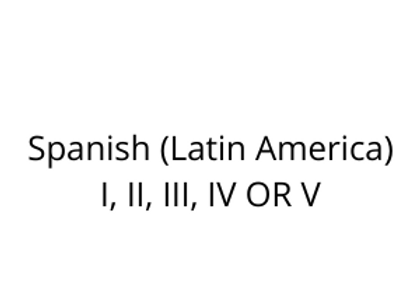 Spanish (Latin America) I, II, III, IV OR V