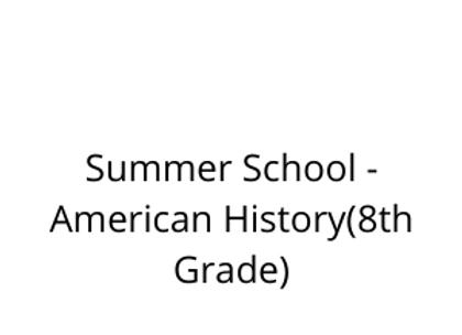 Summer School - American History(8th Grade)