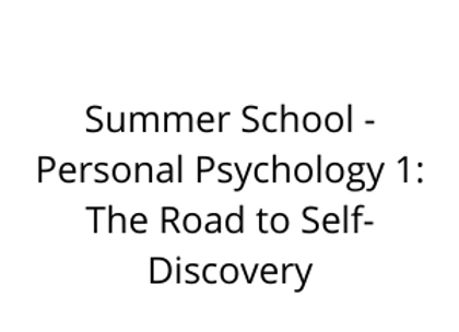 Summer School - Personal Psychology 1: The Road to Self-Discovery