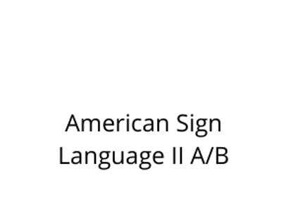 American Sign Language II A/B