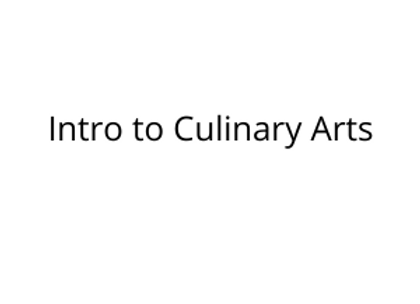 Intro to Culinary Arts