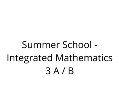 Summer School - Integrated Mathematics 3 A / B