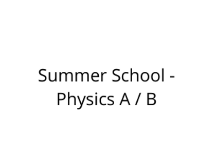 Summer School - Physics A / B