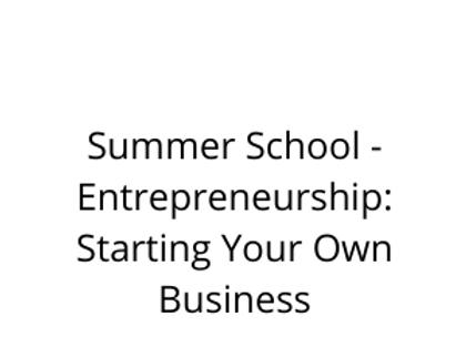 Summer School - Entrepreneurship: Starting Your Own Business