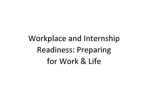Workplace and Internship Readiness: Preparing for Work & Life