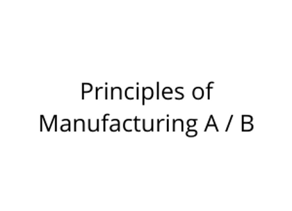 Principles of Manufacturing A / B