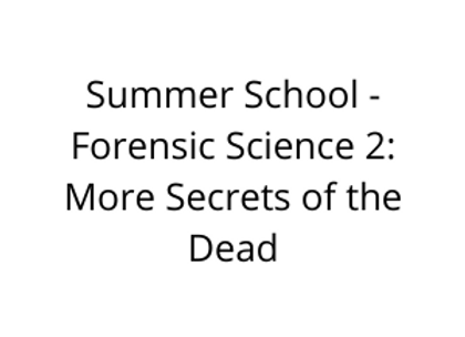 Summer School -Forensic Science 2: More Secrets of the Dead