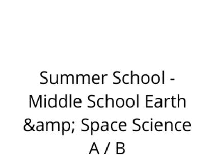 Summer School - Middle School Earth & Space Science A / B