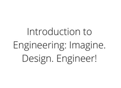 Introduction to Engineering: Imagine. Design. Engineer!