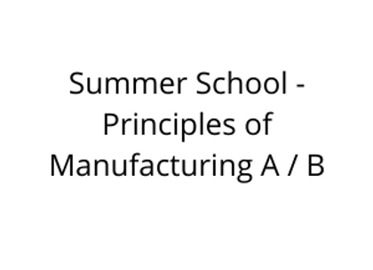 Summer School - Principles of Manufacturing A / B