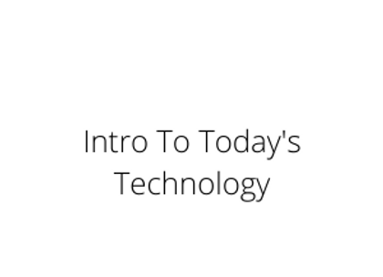 Intro To Today's Technology