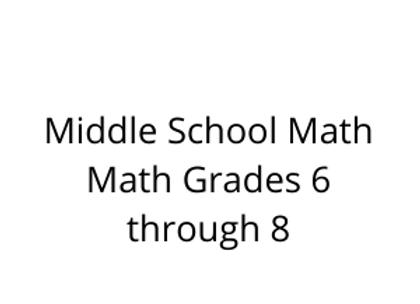 Middle School Math Math Grades 6 through 8