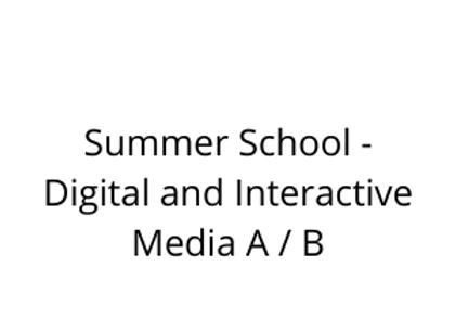 Summer School - Digital and Interactive Media A / B