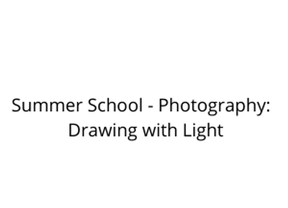 Summer School - Photography:  Drawing with Light