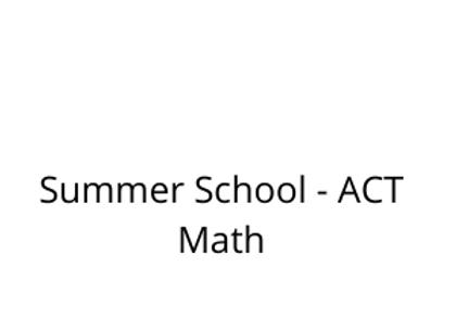 Summer School - ACT Math