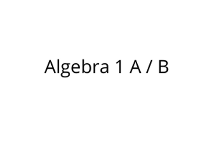 Algebra 1 A / B
