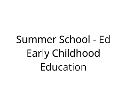 Summer School - Ed Early Childhood Education