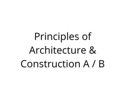 Principles of Architecture & Construction A / B