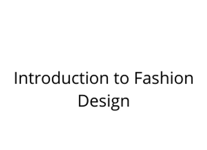 Introduction to Fashion Design