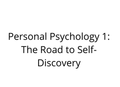 Personal Psychology 1: The Road to Self-Discovery
