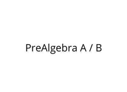 PreAlgebra A / B