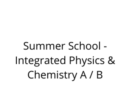 Summer School - Integrated Physics & Chemistry A / B