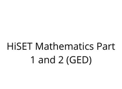 HiSET Mathematics Part 1 and 2 (GED)