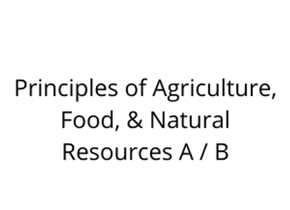 Principles of Agriculture, Food, & Natural Resources A / B