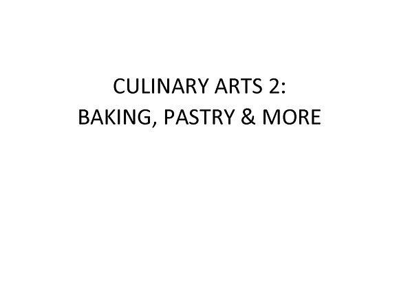 Culinary Arts 2: Baking, Pastry and More