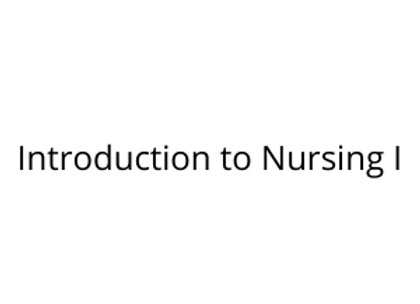 Introduction to Nursing I