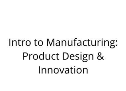 Intro to Manufacturing: Product Design & Innovation