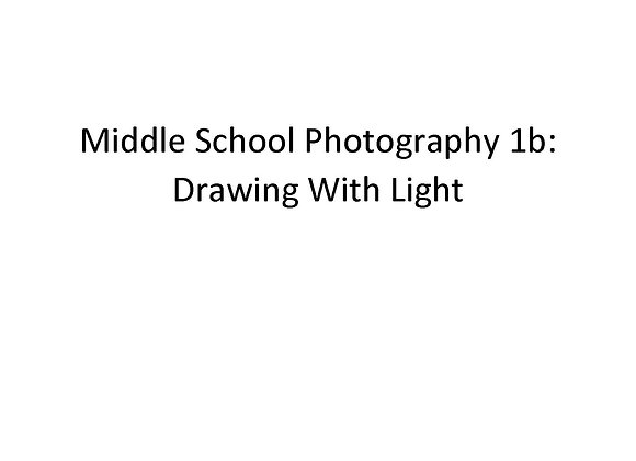 Summer School Middle School Photography 1b: Drawing With Light