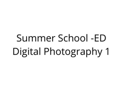Summer School -ED Digital Photography 1