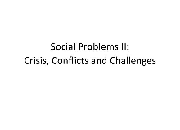 Social Problems II: Crisis, Conflicts and Challenges