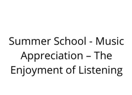 Summer School - Music Appreciation – The Enjoyment of Listening