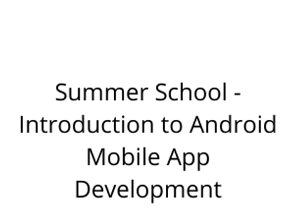 Summer School - Introduction to Android Mobile App Development