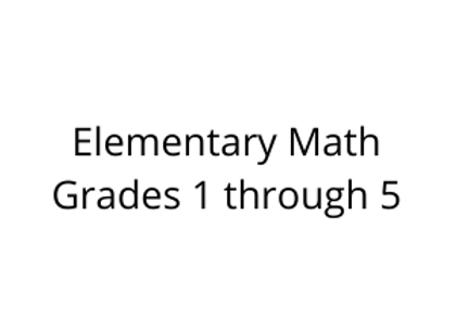 Elementary Math Grades 1 through 5