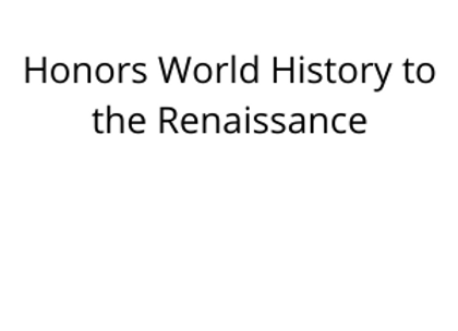 Honors World History to the Renaissance
