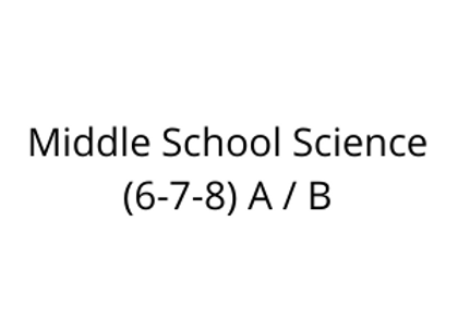 Middle School Science (6-7-8) A / B