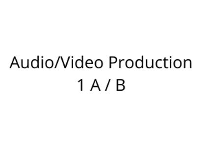 Audio/Video Production 1 A / B