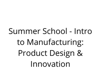 Summer School - Intro to Manufacturing: Product Design & Innovation