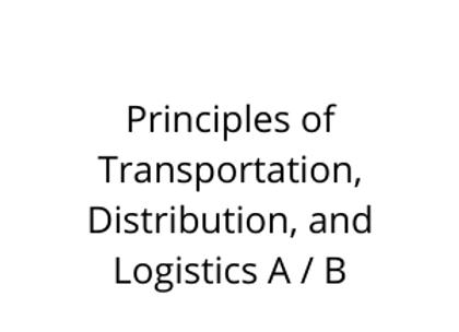 Principles of Transportation, Distribution, and Logistics A / B