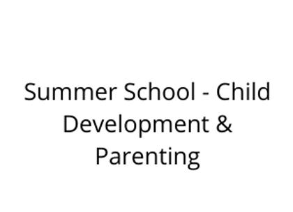 Summer School - Child Development & Parenting