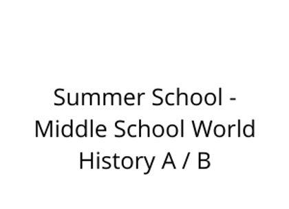 Summer School - Middle School World History A / B