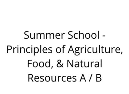 Summer School - Principles of Agriculture, Food, & Natural Resources A / B