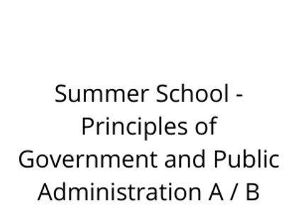 Summer School - Principles of Government and Public Administration A / B
