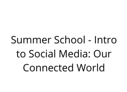Summer School - Intro to Social Media: Our Connected World
