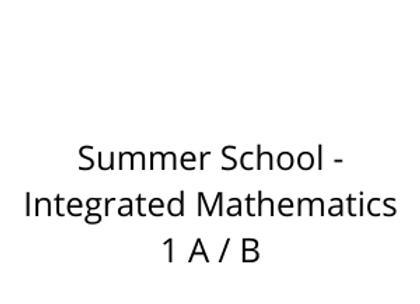 Summer School - Integrated Mathematics 1 A / B